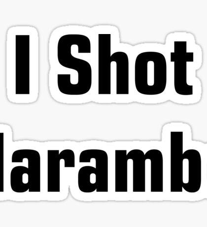 I Shot Harambe Sticker