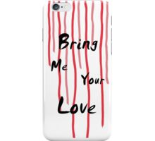 Bring Me Your Love iPhone Case/Skin
