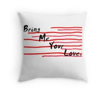Bring Me Your Love Throw Pillow