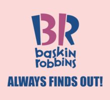 Baskin Robbins Always Finds Out! One Piece - Short Sleeve