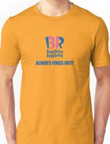 Baskin Robbins Always Finds Out! Unisex T-Shirt