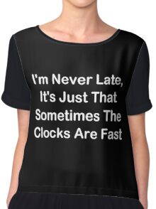 I'm Never Late; Sometimes The Clocks Are Fast Chiffon Top