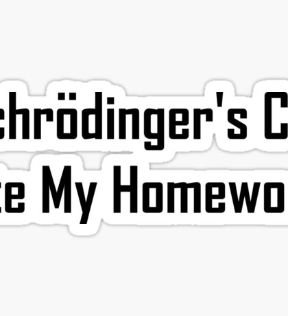 Schrodinger's Cat Ate My Homework Sticker