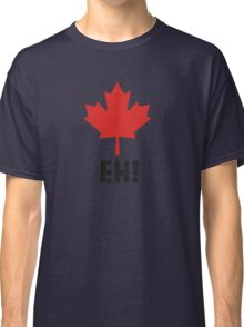 Canada EH! Make every day Canada day Classic T-Shirt