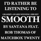 Rather be listening to Smooth (white) (THE ORIGINAL) by weadapt