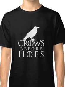 Crows Before Hoes - Game of Thrones  Classic T-Shirt