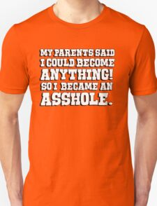 My parents said I could become anything so I became an asshole Unisex T-Shirt
