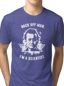 Back off man, I'm a scientist! Tri-blend T-Shirt
