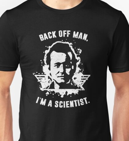 Back off man, I'm a scientist! Unisex T-Shirt