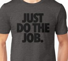 JUST DO THE JOB. Unisex T-Shirt