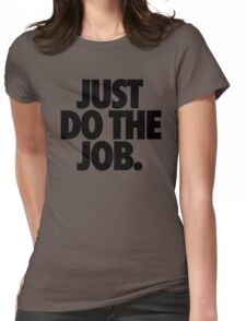 JUST DO THE JOB. Womens Fitted T-Shirt