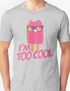I'am too cool Unisex T-Shirt