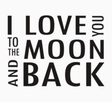 I Love You To The Moon and Back Baby Tee