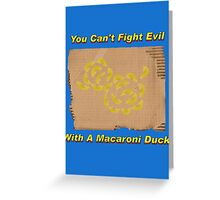 You Can't Fight Evil With A Macaroni Duck! Greeting Card
