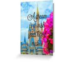 A Dream is a Wish Your Heart Makes Greeting Card