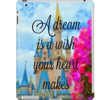 A Dream is a Wish Your Heart Makes iPad Case/Skin