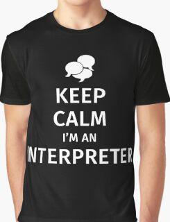 Keep Calm I'm An Interpreter Graphic T-Shirt