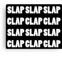 Slap Slap Slap. Clap Clap Clap. Canvas Print
