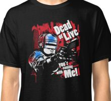 Dead or Live you'r coming with Me! Classic T-Shirt