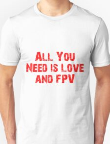 All You Need is Love and FPV Unisex T-Shirt