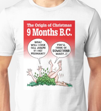 The Origin of Christmas, 9 Months B.C. Unisex T-Shirt