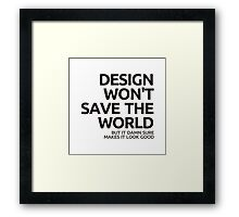 Design won't save the world but it damn sure makes it look Framed Print