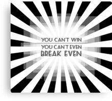 You Can't Win Canvas Print