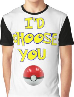 I'D CHOOSE YOU. Graphic T-Shirt