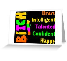 Bitch Brave Intelligent Talented Confident Happy Greeting Card