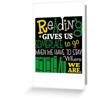 Book Reading Gives Someplace Go When We Have Stay Greeting Card