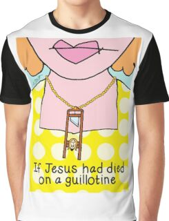 If Jesus Had Died on a Guillotine  Graphic T-Shirt