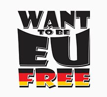 WANT TO BE EU FREE - Germany Unisex T-Shirt