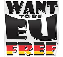 WANT TO BE EU FREE - Germany Poster