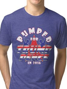 PUMPED FOR TRUMP PENCE 2016 Tri-blend T-Shirt