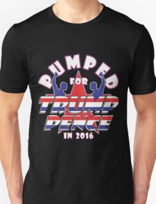 PUMPED FOR TRUMP PENCE 2016 Unisex T-Shirt