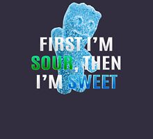 First I'm Sour, Then I'm Sweet Unisex T-Shirt