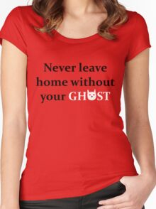 Never Leave Home Without Your Ghost Women's Fitted Scoop T-Shirt