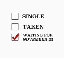 Singe Taken Waiting for November 25 Unisex T-Shirt