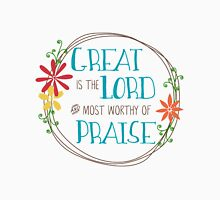 Great is the Lord and most worthy of Praise Unisex T-Shirt
