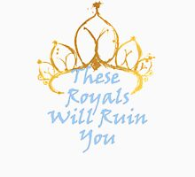 These Royals Will Ruin You Unisex T-Shirt