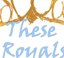 These Royals Will Ruin You Sticker