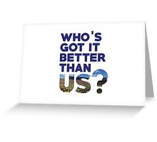 Who's Got it Better Than Us? Greeting Card