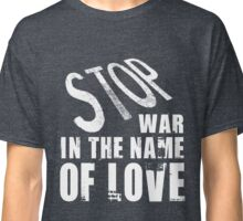STOP WAR IN THE NAME OF LOVE Classic T-Shirt