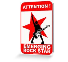 Attention! emerging rock star! Greeting Card