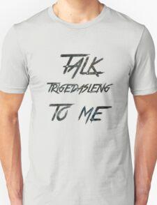 Talk Trigedasleng To Me (The 100) Unisex T-Shirt