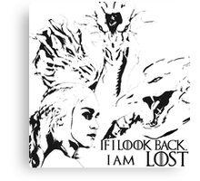 IF I LOOK BACK, I AM LOST - Daenerys Targaryen Canvas Print