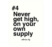Never get high, on your own supply Art Print