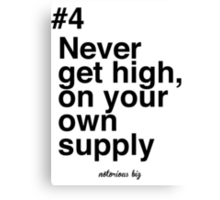 Never get high, on your own supply Canvas Print