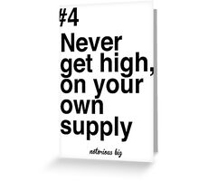 Never get high, on your own supply Greeting Card
