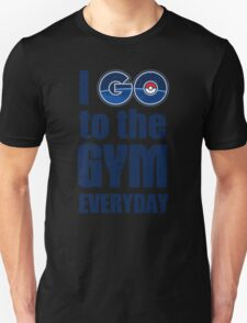 I GO to the GYM everyday, Pokémon GO Collection Unisex T-Shirt
